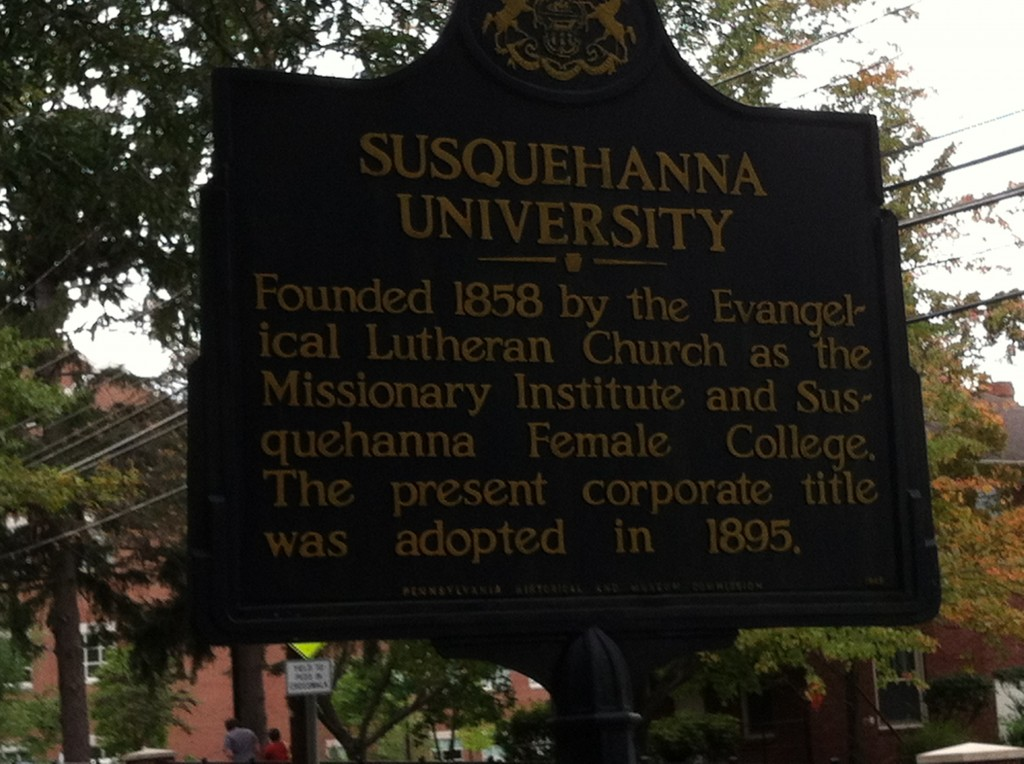 Susquehanna University. Just follow the river up from the Chesapeake Bay to Selinsgrove, PA and you're there.